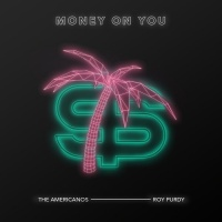 The Americanos, Roy Purdy Money On You