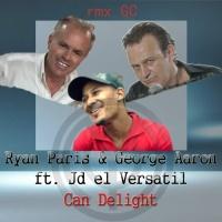 Ryan Paris & George Aaron feat Jd El Versatil Can Delight