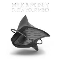 Milk & Money Blow Your Mind