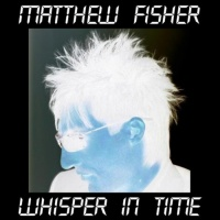 Matthew Fisher Whisper In Time