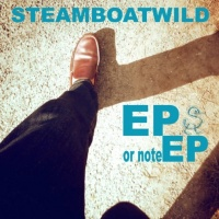 Steamboatwild EP Or Note EP