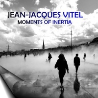 Jean-jacques Vitel Moments Of Inertia