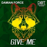 Damian Force Give Me