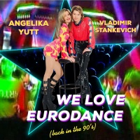 Angelika Yutt & Vladimir Stankevich We Love Eurodance