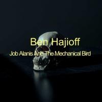 Ben Hajioff Job Alanis And The Mechanical Bird