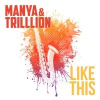 Manya & Trilllion Like This