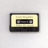 Ivan Boyarkin Make Me Sound
