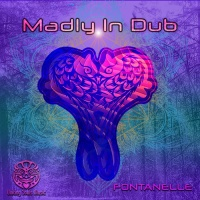 Madly In Dub Fontanelle
