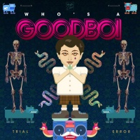 Who\'s A Goodboi Trial & Error