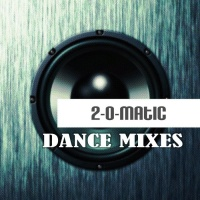 2-O-Matic Dance Mixes