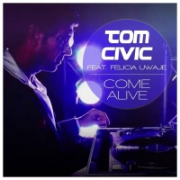 Tom Civic feat. Felicia Uwaje Come Alive
