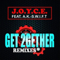 J.O.Y.C.E. feat A.K.-S.W.I.F.T. Get 2Gether (remixes)