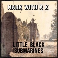 Mark With A K Feat Yana Little Black Submarines