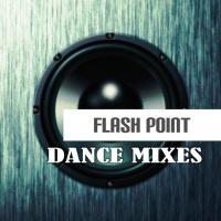 Flash Point Dance Mixes
