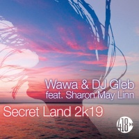 Wawa & DJ Gleb feat Sharon May Linn Secret Land 2k19 (Remixes)