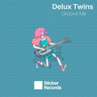 Delux Twins Groove Me