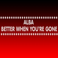 Alba Better When You\'re Gone