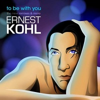 Ernest Kohl To Be with You (The New Remixes & More)