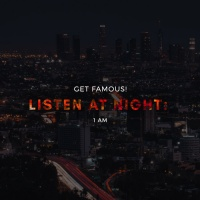 Get Famous! Listen At Night: 1am