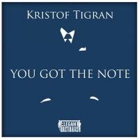 Kristof Tigran You Got The Note