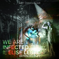 Art Tawanghar Feat Elise Lebec We Are Infected