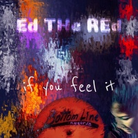 Ed The Red If You Feel It