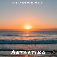 Antartika Love Is The Morning Sun
