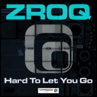 Zroq Hard To Let You Go