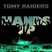 Tomy Raiders Put Your Hands Up Remixes