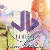 Jamie B I Love You 2 Times