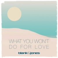 Blank and Jones What You Won't Do for Love