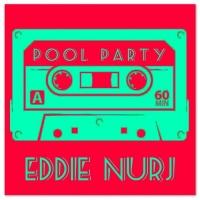 Eddie Nurj Pool Party