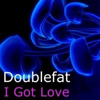 Doublefat I Got Love