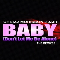 Chrizz Morisson & Jair Baby (Don't Let Me Be Alone)