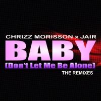 Chrizz Morisson & Jair Baby (Don't Let Me Be Alone)