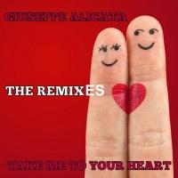 Giuseppe Alicata Take Me To Your Heart The Remixes