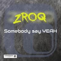 Zroq Somebody Say Yeah