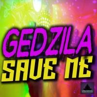 Gedzila Save Me