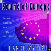 Dance Myrial Sound Of Europe: Famous Classical Melodies For The Dance Floor
