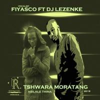 Fiyasco Feat Dj Lezenke Tshwara Moratang