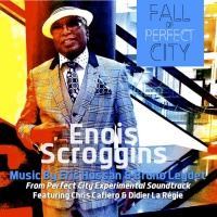 Enois Scroggins With Eric Hossan & Bruno Leydet Fall Of Perfect City From Perfect City Experimental Soundtrack