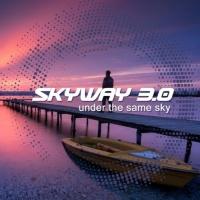 Skyway 3.0 Under The Same Sky