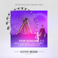 Monoteq Feat Serhat Kidil Stop Juggling The Remixes