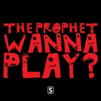 The Prophet Wanna Play?
