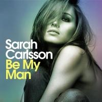Sarah Carlsson Be My Man