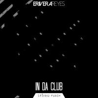 Erivera Reyes In Da Club