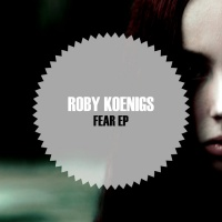 Roby Koenigs Fear EP