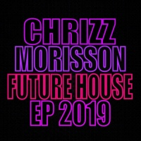 Chrizz Morisson Future House EP 2019