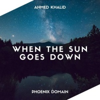 Ahmed Khalid When The Sun Goes Down
