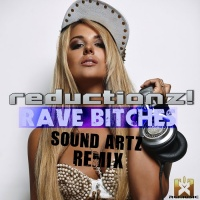 Reductionz! Rave Bitches